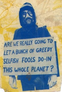 Greedy selfish fools destroy planet